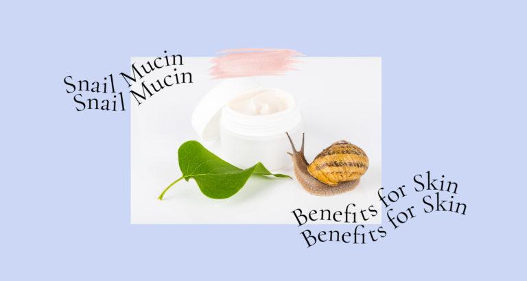 Snail Mucin Benefits for Skin