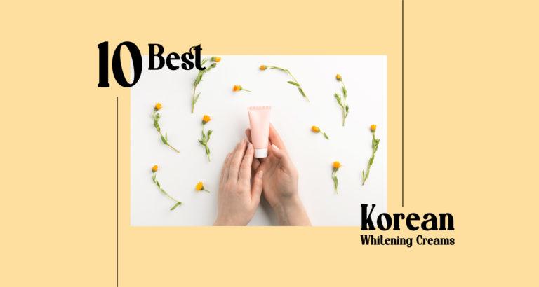 10 Best Korean Whitening Creams