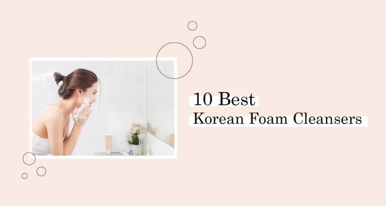 10 Best Korean Foam Cleansers
