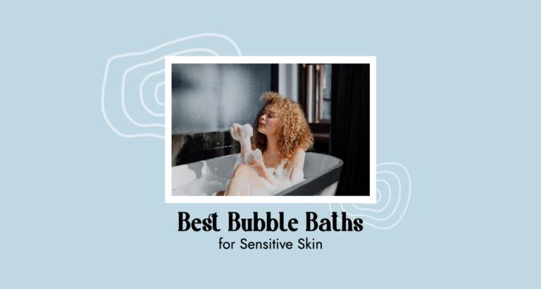 10 Best Bubble Baths for Sensitive Skin