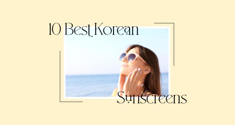 10 Best Korean Sunscreens