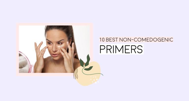 10 Best Non-Comedogenic Primers