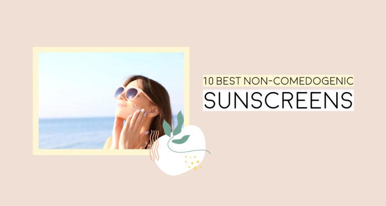 10 Best Non-Comedogenic Sunscreens