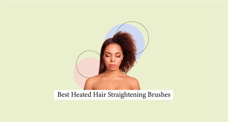 Best Heated Hair Straightening Brushes