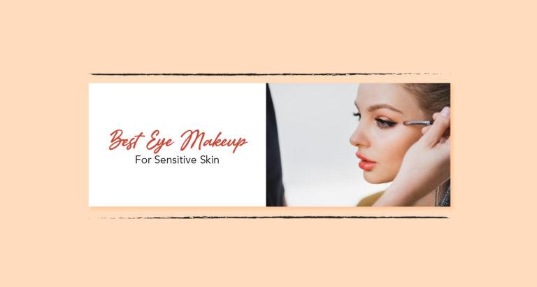 Best Eye Makeup for Sensitive Skin