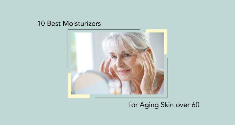 10 Best Moisturizers for Aging Skin over 60