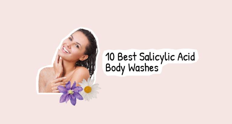 10 Best Salicylic Acid Body Washes
