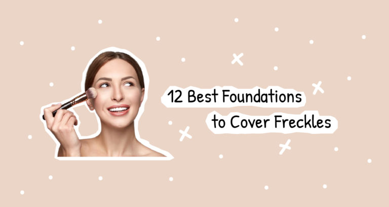 12 Best Foundations to Cover Freckles