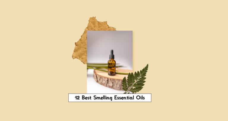 12 Best Smelling Essential Oils