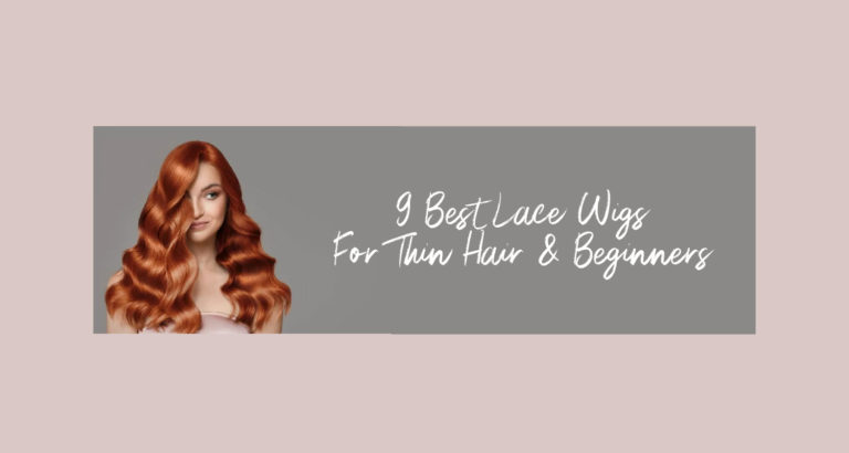 9 Best Lace Wigs for Thin Hair and Beginners