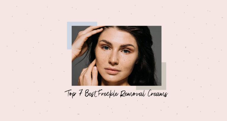 Top 7 Best Freckle Removal Creams