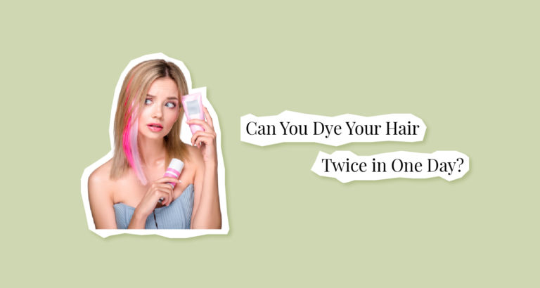 Can You Dye Your Hair Twice in One Day