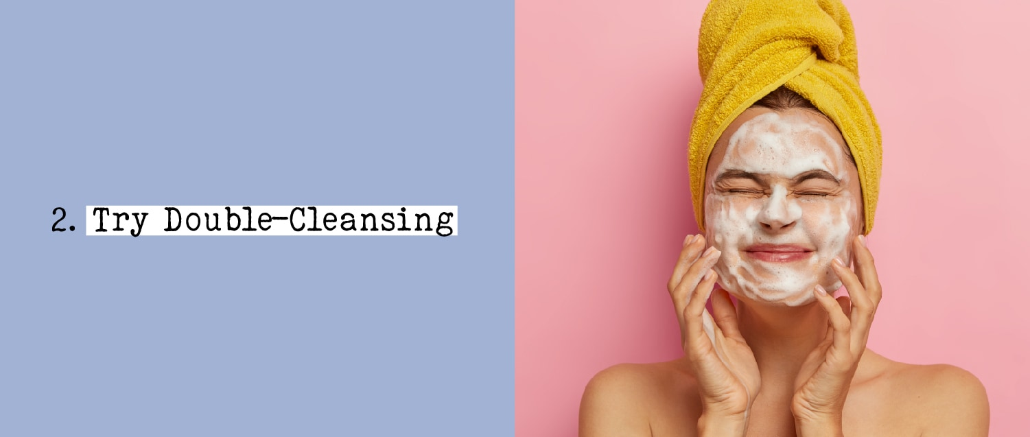 2. Try Double-Cleansing