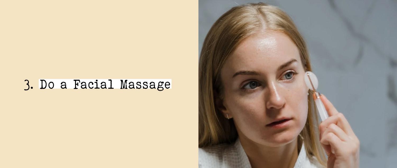 3. Do a Facial Massage