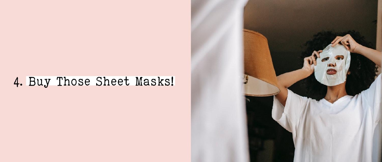 4. Buy Those Sheet Masks!