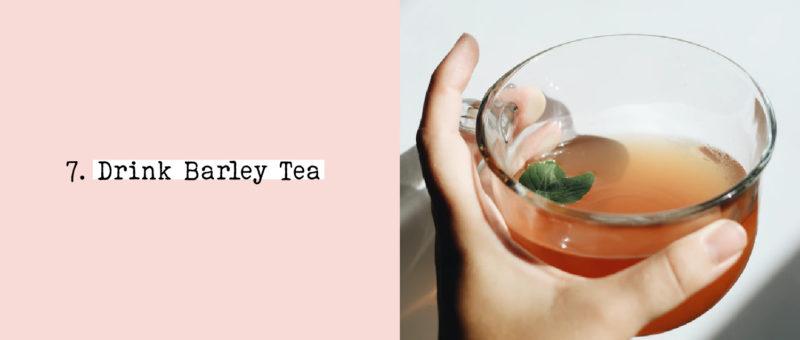 7. Drink Barley Tea