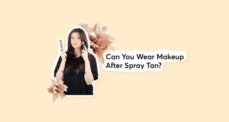 Can You Wear Makeup After Spray Tan