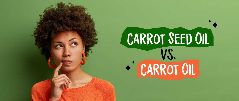 Carrot Seed Oil vs. Carrot Oil