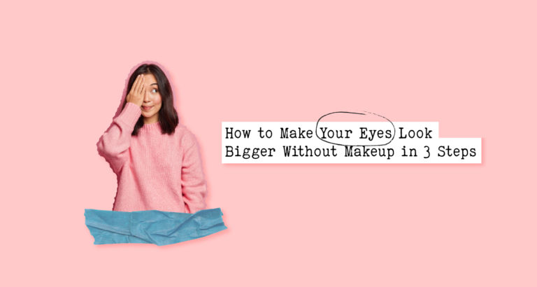 How to Make Your Eyes Look Bigger Without Makeup in 3 Steps