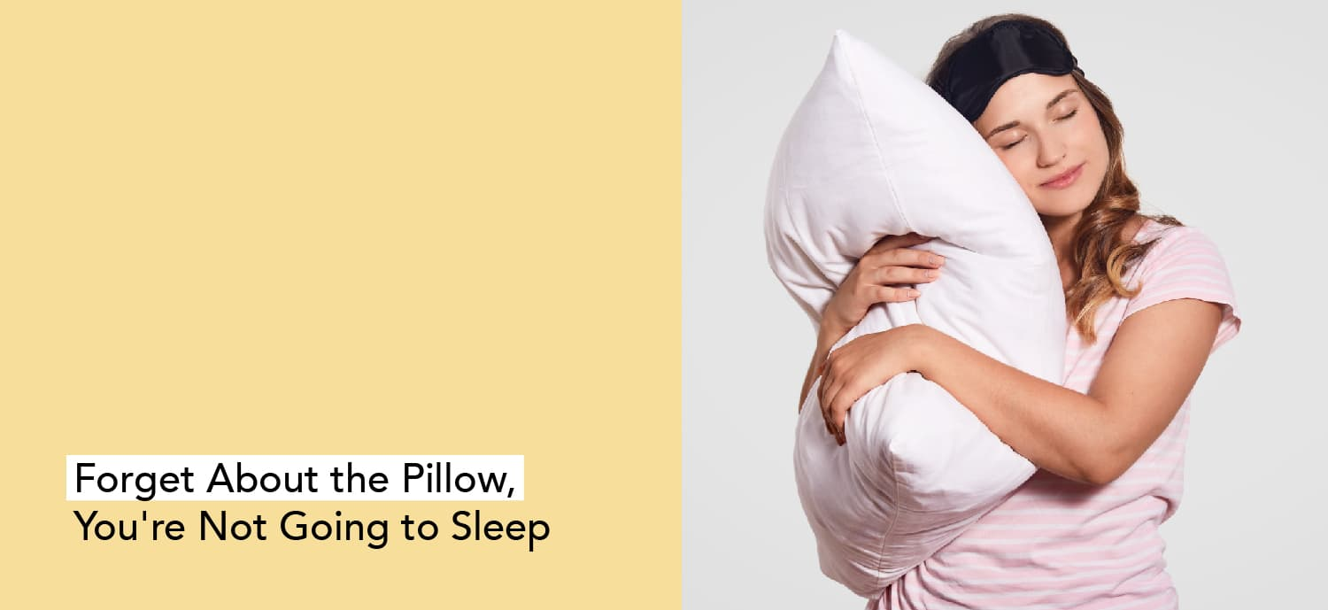 3. Forget About the Pillow