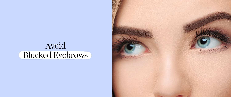 Avoid Blocked Eyebrows