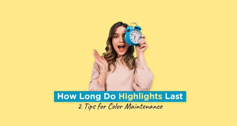 How Long Do Highlights Last