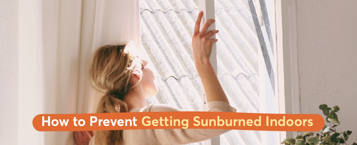 How to Prevent Getting Sunburned Indoors