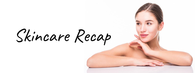 Skincare Recap