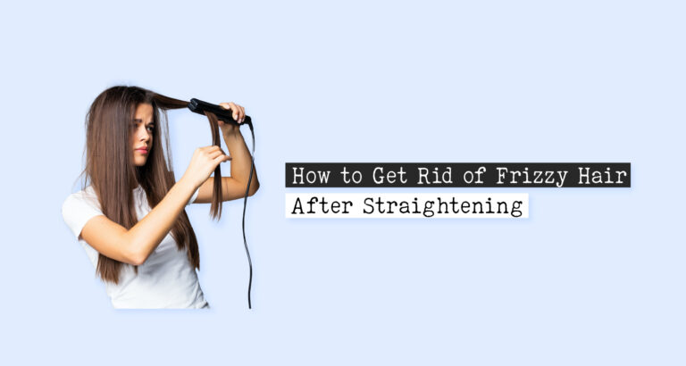 How to Get Rid of Frizzy Hair After Straightening