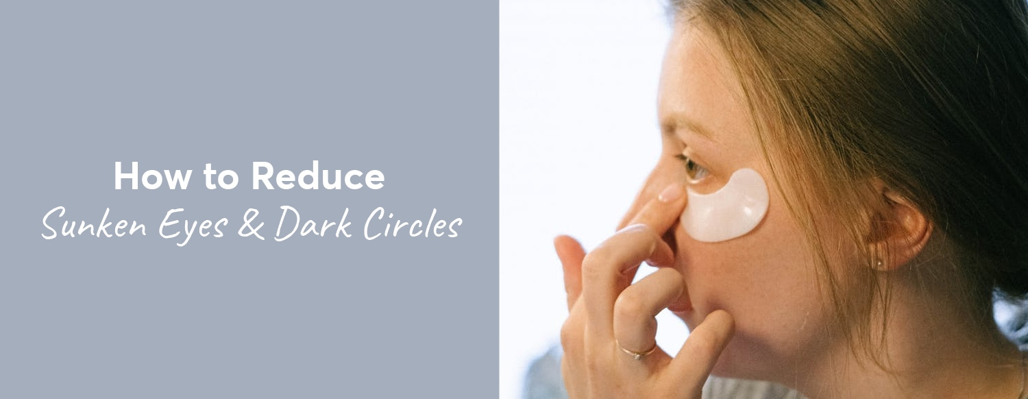 How to Reduce Sunken Eyes and Dark Circles