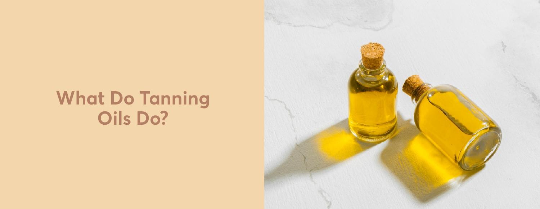 What Do Tanning Oils Do