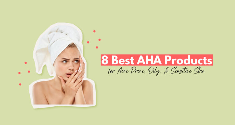 8 Best AHA Products for Acne-Prone, Oily, and Sensitive Skin